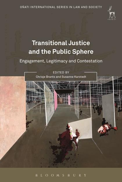 Transitional Justice and the Public Sphere. Edited by Chrisje Brants and Susanne Karstedt