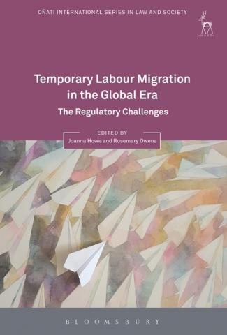 Temporary Labour Migration in the Global Era: The Regulatory Challenges. Eds. Joanna Howe & Rosemary Owens